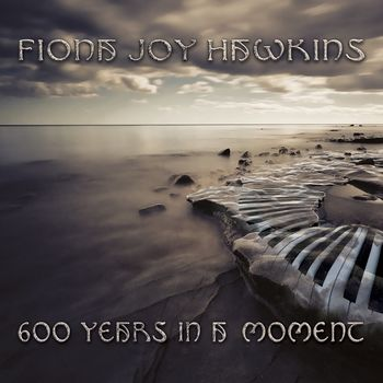 600 Years in a Moment by Fiona Joy Hawkins