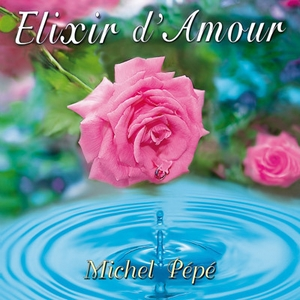 Elixir d'Amour (Septembre 2012) by Michel Pépé