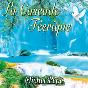 La Cascade Féerique de Michel Pépé