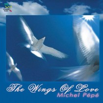 The Wings of Love (Best of international 1995-2003) by Michel Pépé
