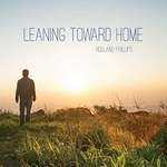 Leaning Toward Home - Holland Phillips
