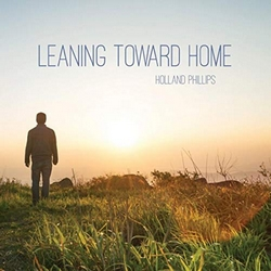 Leaning Toward Home by Holland Phillips