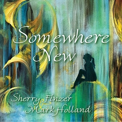Somewhere New by Sherry Finzer & Mark Holland
