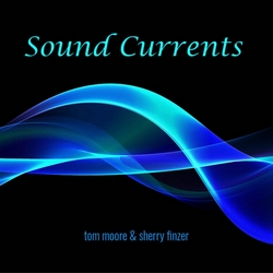 Sound Currents - Tom Moore & Sherry Finzer